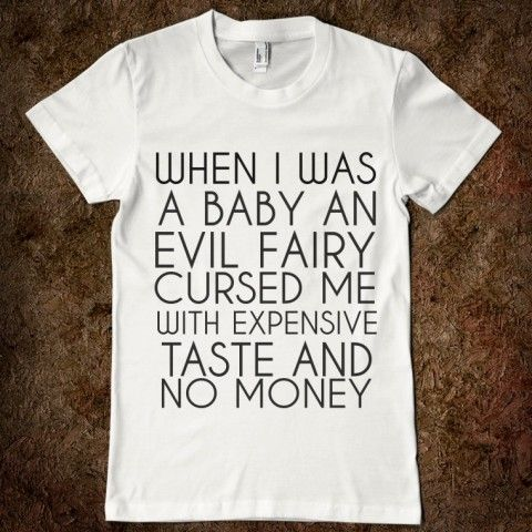 EVIL FAIRY CURSED ME WITH EXPENSIVE TASTE AND NO MONEY - glamfoxx.com - Skreened T-shirts, Organic Shirts, Hoodies, Kids Tees, Baby One-Pieces and Tote Bags