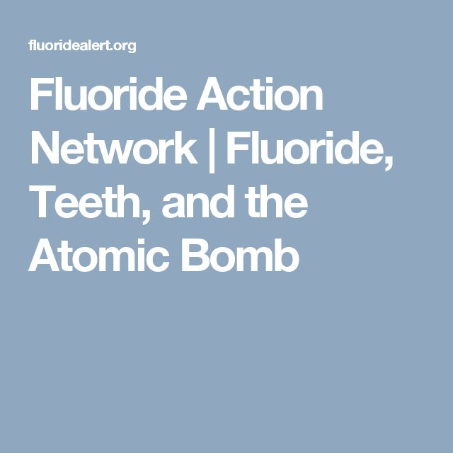 Fluoride Action Network   |  Fluoride, Teeth, and the Atomic Bomb