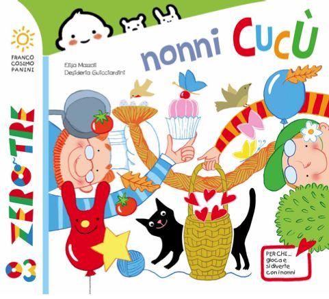 Nonni Cucù, di Elisa Mazzoli e Desideria Gucciardini, Franco Panini Editore, Collana Zerotre