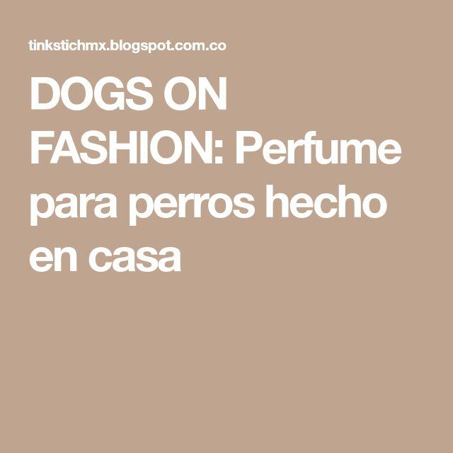 DOGS ON FASHION: Perfume para perros hecho en casa