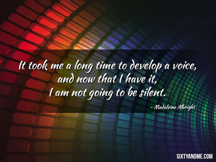 """""""It took me a long time to develop a voice, and now that I have it, I am not going to be silent"""" – Madeleine Albright"""