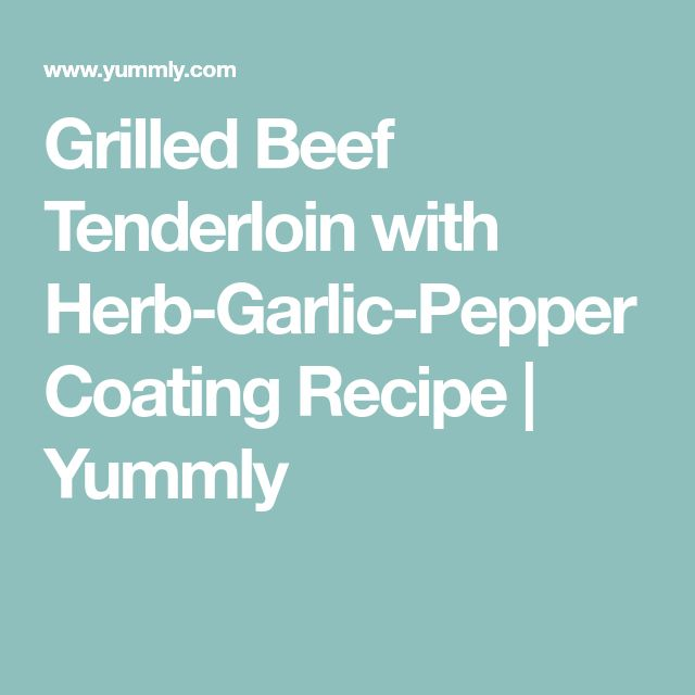 Grilled Beef Tenderloin with Herb-Garlic-Pepper Coating Recipe   Yummly