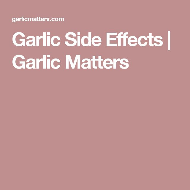Garlic Side Effects | Garlic Matters