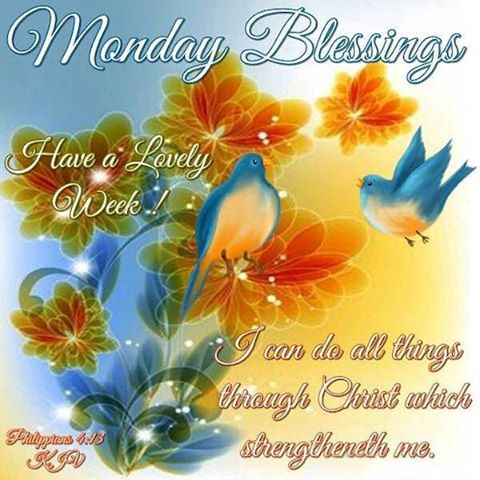 Monday Blessings, Philippians 4:13- Have a Lovely Week!