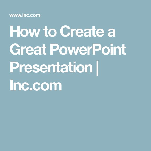 How to Create a Great PowerPoint Presentation   Inc.com