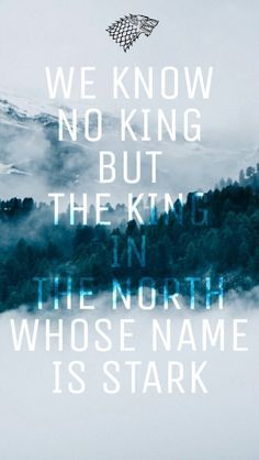 King in the North - Jon Snow - Stark - Game of Thrones #WINTERISCOMING WE KNOW NO KING BUT THE KING IN THE NORTH WHOSE NAME IS STARK.