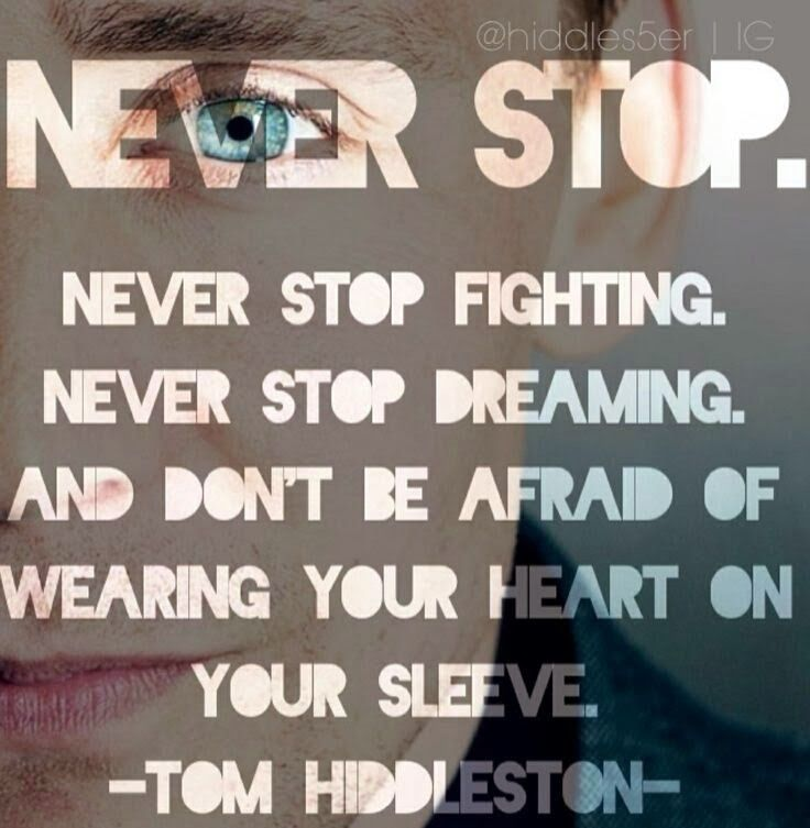 "I LOVE this Tom Hiddleston quote... ""and don't be afraid of wearing your heart on your sleeve."" ♥"