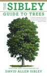Sibley Guide to Trees etc.