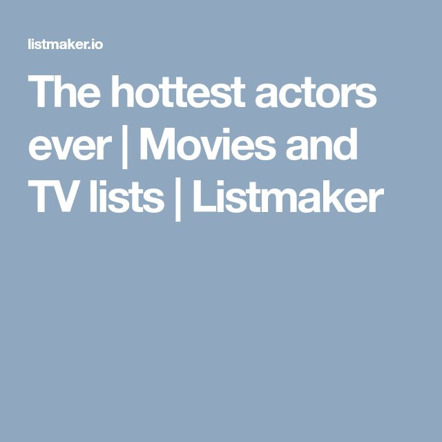 The hottest actors ever | Movies and TV lists | Listmaker