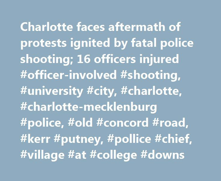 Charlotte faces aftermath of protests ignited by fatal police shooting; 16 officers injured #officer-involved #shooting, #university #city, #charlotte, #charlotte-mecklenburg #police, #old #concord #road, #kerr #putney, #pollice #chief, #village #at #college #downs http://namibia.nef2.com/charlotte-faces-aftermath-of-protests-ignited-by-fatal-police-shooting-16-officers-injured-officer-involved-shooting-university-city-charlotte-charlotte-mecklenburg-police-old-concord-r/  # September 20…