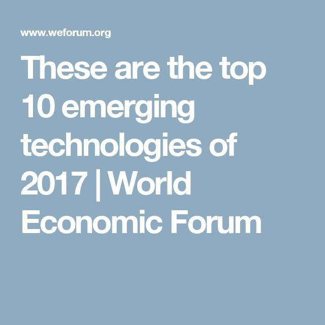 These are the top 10 emerging technologies of 2017 | World Economic Forum