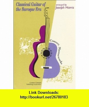 Classical Guitar of the Baroque Era (9781569221891) Joseph Harris , ISBN-10: 1569221898  , ISBN-13: 978-1569221891 ,  , tutorials , pdf , ebook , torrent , downloads , rapidshare , filesonic , hotfile , megaupload , fileserve