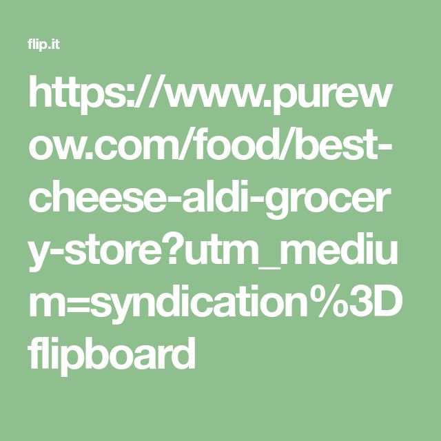 https://www.purewow.com/food/best-cheese-aldi-grocery-store?utm_medium=syndication%3Dflipboard