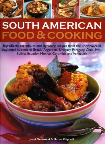 40 best south american food images on pinterest cooking food south american food cooking ingredients techniques and signature recipes from the undiscovered traditional forumfinder Image collections