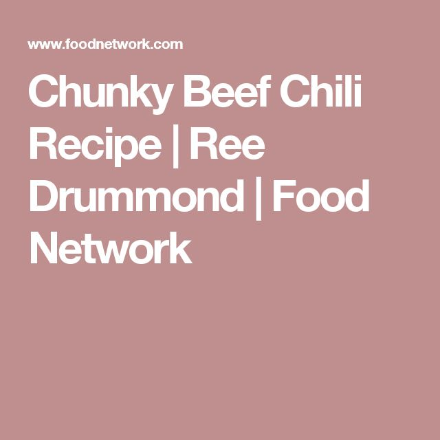 Chunky Beef Chili Recipe | Ree Drummond | Food Network