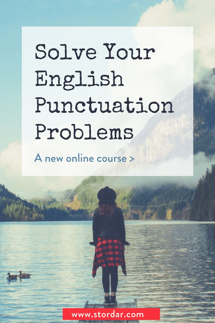 Onlne course: Solve your English Punctuation Problems! The course is developed to help you master English sentences and punctuation rules in a short time. The series of video lectures will show you easy ways to remember how to structures your sentences in English correctly and how to make your text look intelligent with a good use of punctuation marks. The course is self-paced. Developed by @stordar, @smartlanguagelearning. More on courses.stordar.com