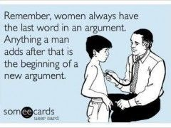 Remember Women Always Have The Last Words In An Argument