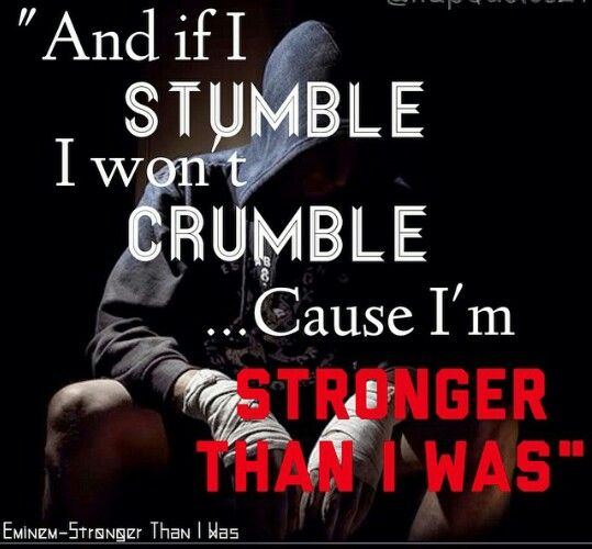 ....Cause I'm stronger than I was. #Eminem