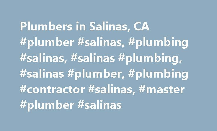 Plumbers in Salinas, CA #plumber #salinas, #plumbing #salinas, #salinas #plumbing, #salinas #plumber, #plumbing #contractor #salinas, #master #plumber #salinas http://riverside.nef2.com/plumbers-in-salinas-ca-plumber-salinas-plumbing-salinas-salinas-plumbing-salinas-plumber-plumbing-contractor-salinas-master-plumber-salinas/  # Plumbers in Salinas Aplumbers is your professional plumber locator in Salinas – connecting 158,613 residents with local plumbing companies spread out across the 19.01…