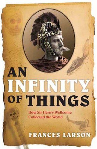 An Infinity of Things: How Sir Henry Wellcome Collected the World, http://www.amazon.com/dp/B0063D7OWK/ref=cm_sw_r_pi_awdl_4mT3ub1B616RD