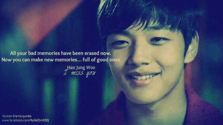 """""""All your bad memories have been erased now. Now you can make new memories.. Full of good ones.""""   -I Miss You-"""