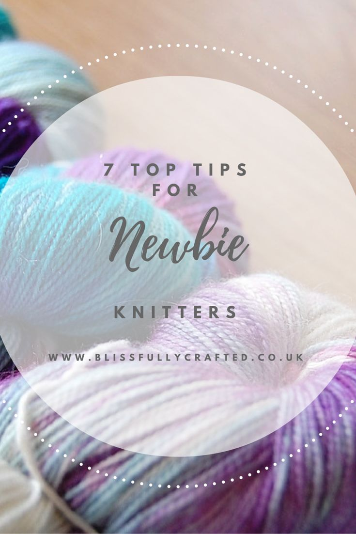 7 Top Tips for Newbie Knitters If you are a newbie knitter, there's a good chance you're feeling pretty overwhelmed by everything there is to learn. Knitting is really quite simple once you've learnt the basics, but just grasping the basics can seem like