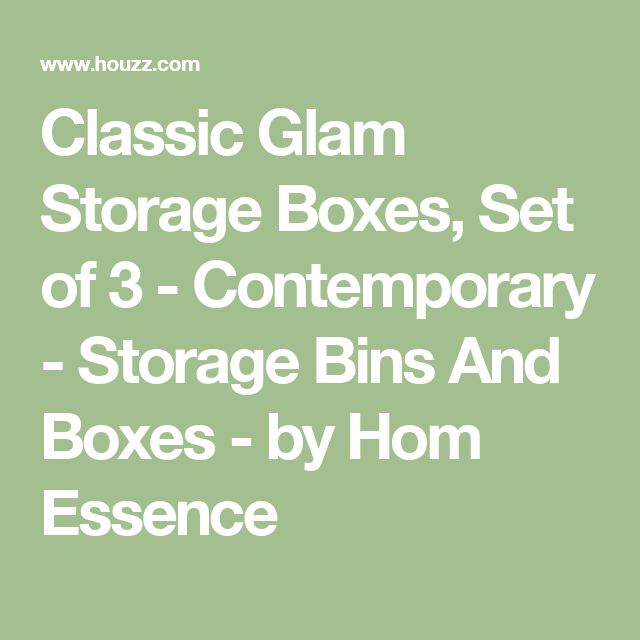 Classic Glam Storage Boxes, Set of 3 - Contemporary - Storage Bins And Boxes - by Hom Essence