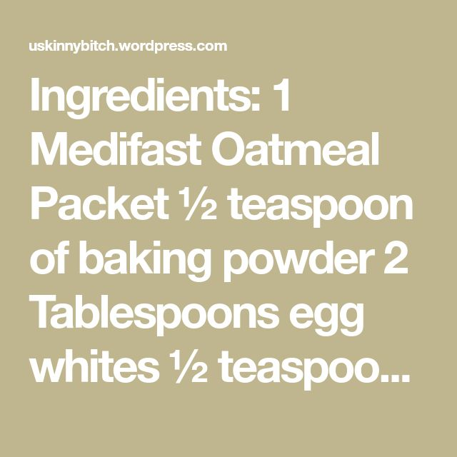 "Ingredients: 1 Medifast Oatmeal Packet ½ teaspoon of baking powder 2 Tablespoons egg whites ½ teaspoon vanilla 1 ""shake"" of Molly McButter 1 ""shake"" of ground cinnamon ½ cup…"