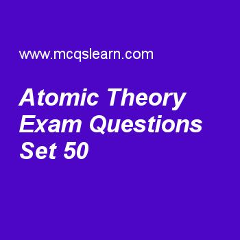 Practice test on atomic theory, general knowledge quiz 50 online. Practice GK exam's questions and answers to learn atomic theory test with answers. Practice online quiz to test knowledge on atomic theory, eukaryotic organelles, ozone layer depletion, facebook invention, international monetary fund worksheets. Free atomic theory test has multiple choice questions as atomic theory was developed by john dalton in, answers key with choices as 1803, 1806, 1825 and 1838 to test study skills...