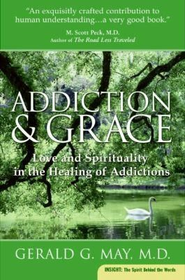 Addiction and Grace Gerald G. May  - 31 March 2009 HarperCollins - Publisher