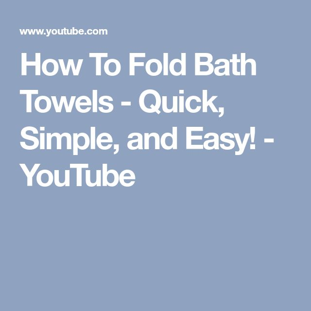 How To Fold Bath Towels - Quick, Simple, and Easy! - YouTube