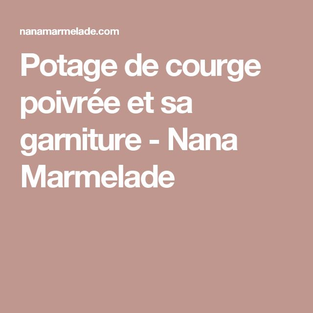 Potage de courge poivrée et sa garniture - Nana Marmelade