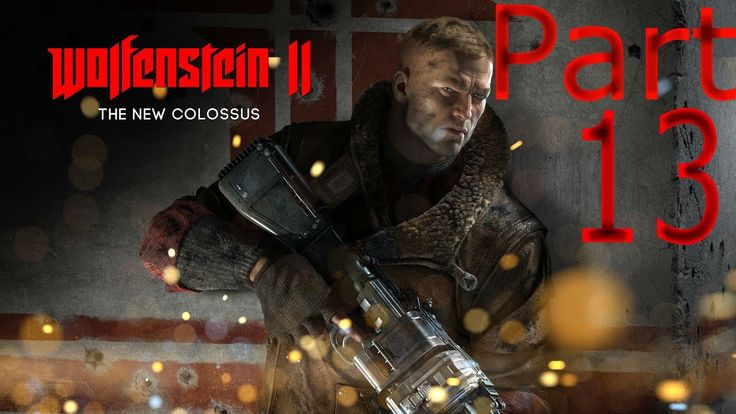 WOLFENSTEIN 2 THE NEW COLOSSUS Walkthrough Gameplay Part 13 (WOLFENSTEIN...