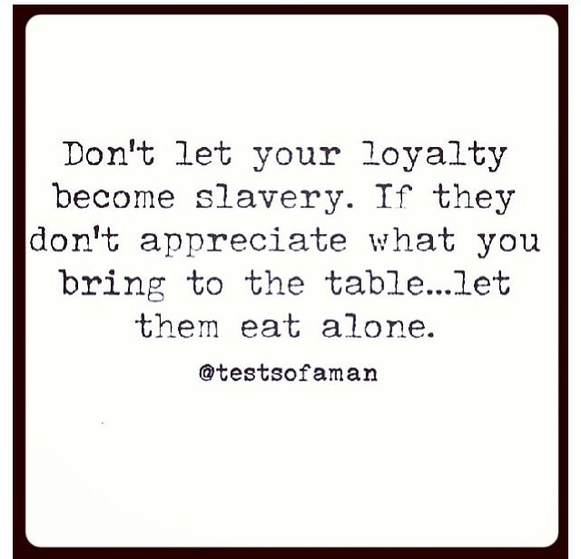 Loyalty. wow, YES! I stay loyal WAY too long, always. I always have people's backs. If they don't deserve your loyalty, let them eat alone.