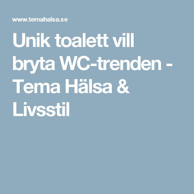 Unik toalett vill bryta WC-trenden - Tema Hälsa & Livsstil