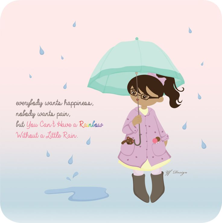 """everybody wants happiness, nobody wants pain,  but """"You Can't Have a Rainbow Without a Little Rain"""". -Unknown-  Illustration & Layout Design: YF Design  ALL WORKS HAVE BEEN COPYRIGHT"""