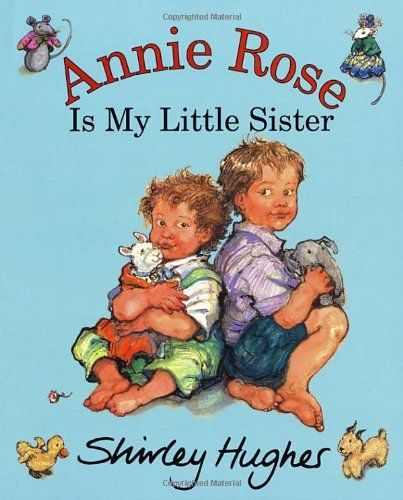 Annie Rose Is My Little Sister by Shirley Hughes. More like this at www.thebookseekers.com/collections.html