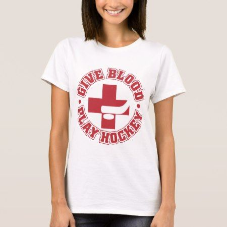 Give Blood, Play Hockey T-Shirt - click to get yours right now!