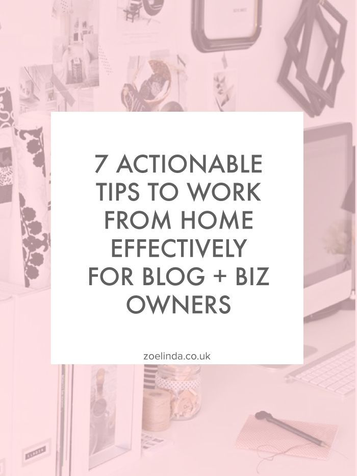7 Actionable Tips to Work From Home Effectively for Blog and Biz Owners — Zoe…