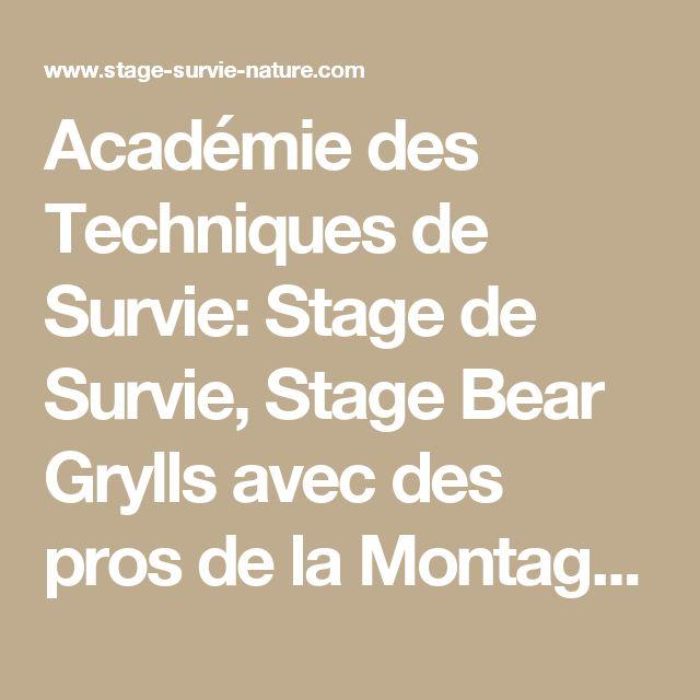 Académie des Techniques de Survie: Stage de Survie, Stage Bear Grylls avec des pros de la Montagne.