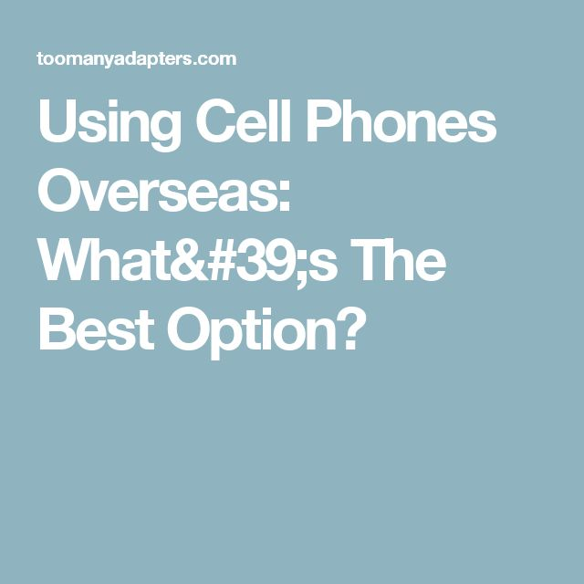 Using Cell Phones Overseas: What's The Best Option?