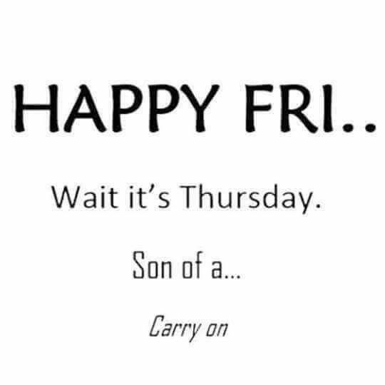 Happy Fri... Wait Its Thursday