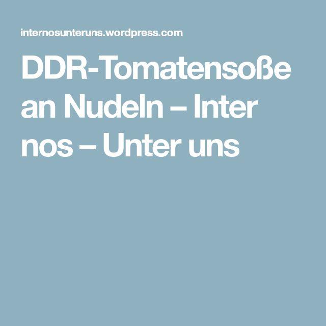 DDR-Tomatensoße an Nudeln – Inter nos – Unter uns