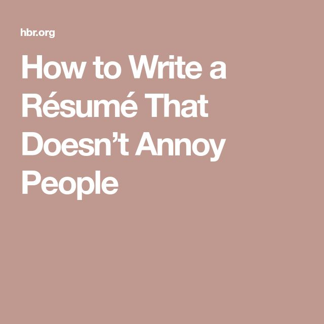 How to Write a Résumé That Doesn't Annoy People