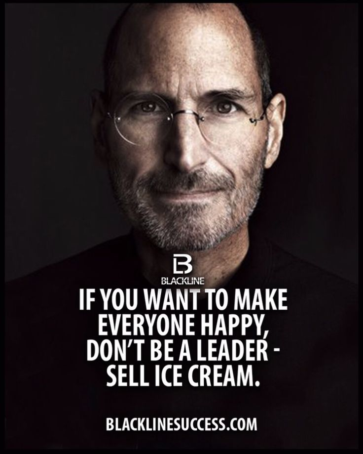 If you want to make everyone happy don't be a leader - sell ice cream. The wisdom of Steve Jobs. Follow rickysturn/quotes