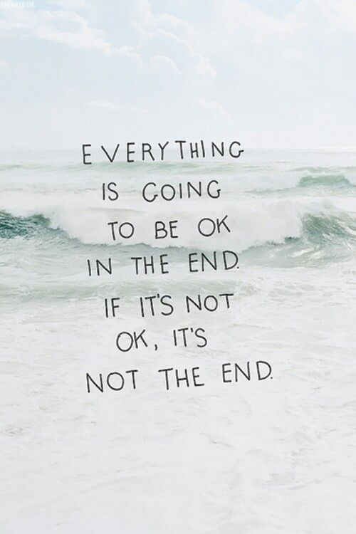 If it's not ok.. It's not the end.