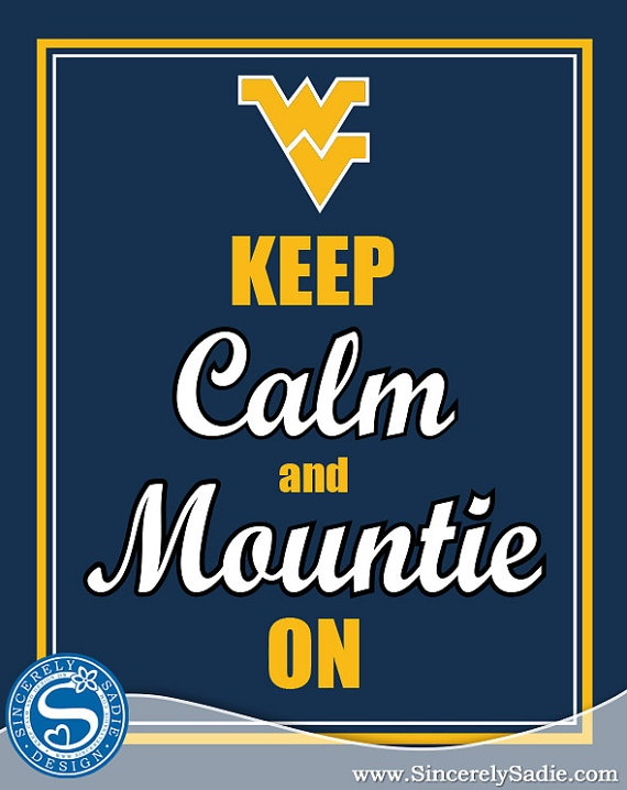 West Virginia University Keep Calm and Mountie On by SincerelySadieDesign @ etsy