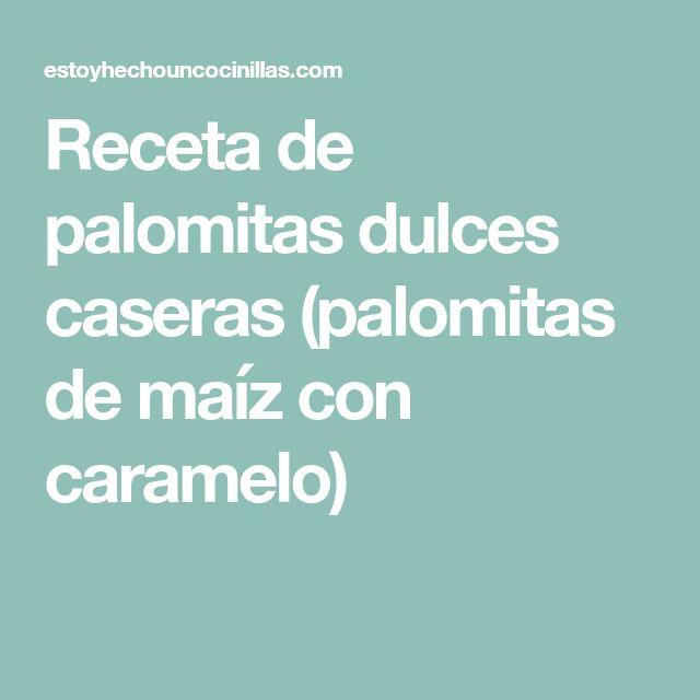 Receta de palomitas dulces caseras (palomitas de maíz con caramelo)