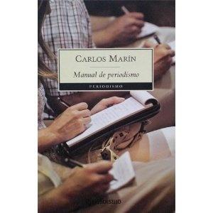 Manual de Periodismo. Autor: Carlos Marín. Año: 2008 http://www.amazon.com/Manual-Periodismo-Carlos-Mar%C3%ADn/dp/B0038IP64G/ref=sr_1_1?s=books&ie=UTF8&qid=1328635372&sr=1-1