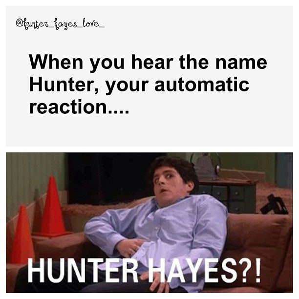 Yes there happens to be a kid in my grade named Hunter with last name starting with a H so when I saw his name on the board I freaked out and I'm like what HUNTER HAYES goes to our school!